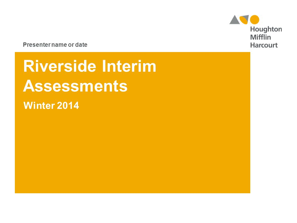Riverside Interim Assessments Winter 2014 Presenter name or date