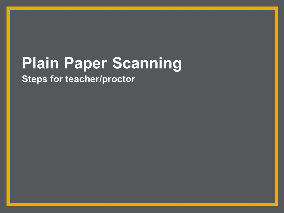 Plain Paper Scanning Steps for teacher/proctor