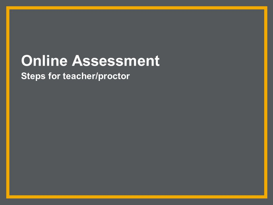 Online Assessment Steps for teacher/proctor