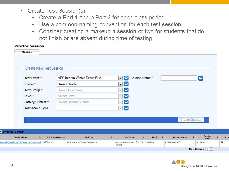 6 Create Test Session(s) Create a Part 1 and a Part 2 for each class period Use a common naming convention for each test session Consider creating a makeup a session or two for students that do not finish or are absent during time of testing