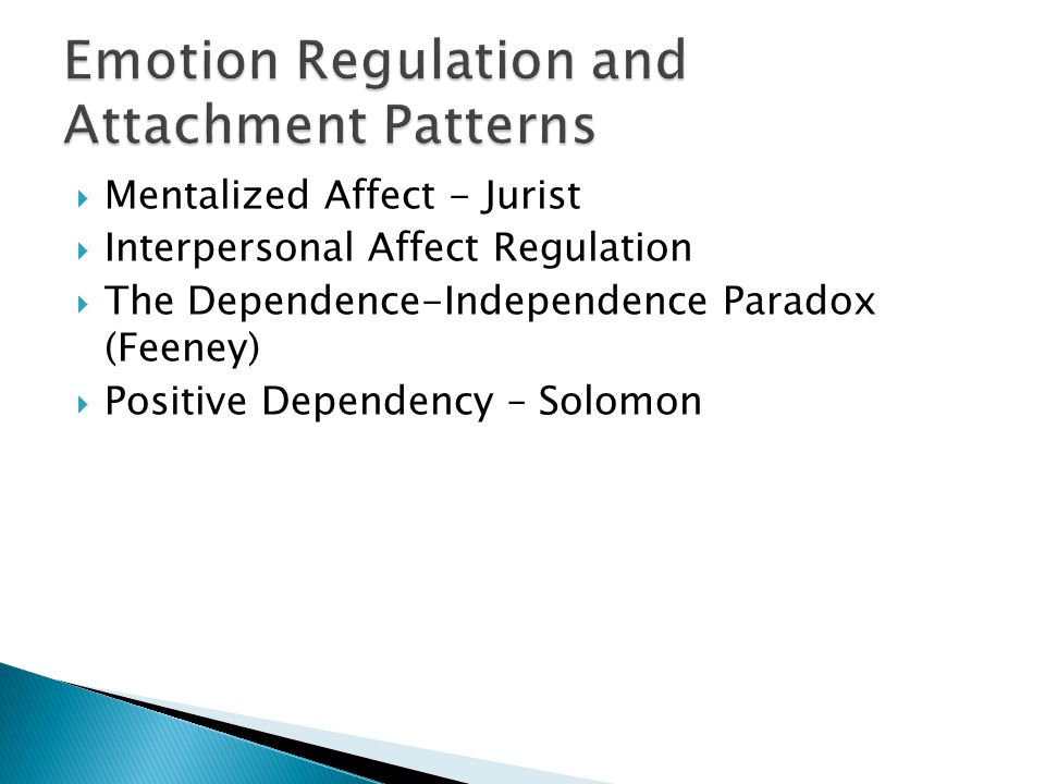  Mentalized Affect - Jurist  Interpersonal Affect Regulation  The Dependence-Independence Paradox (Feeney)  Positive Dependency – Solomon