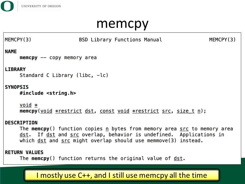 memcpy I mostly use C++, and I still use memcpy all the time