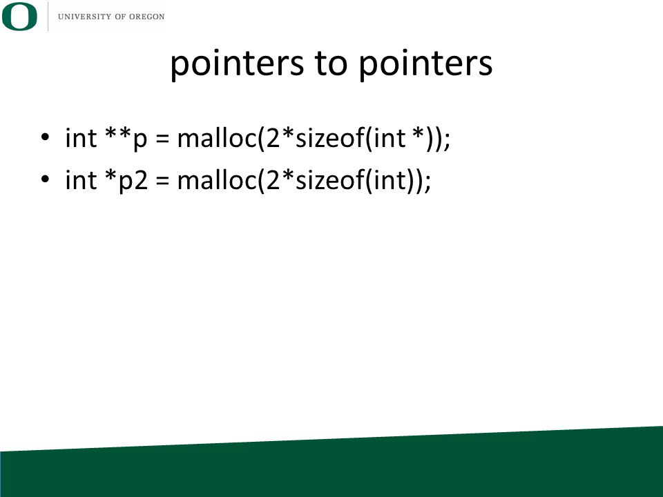 pointers to pointers int **p = malloc(2*sizeof(int *)); int *p2 = malloc(2*sizeof(int));