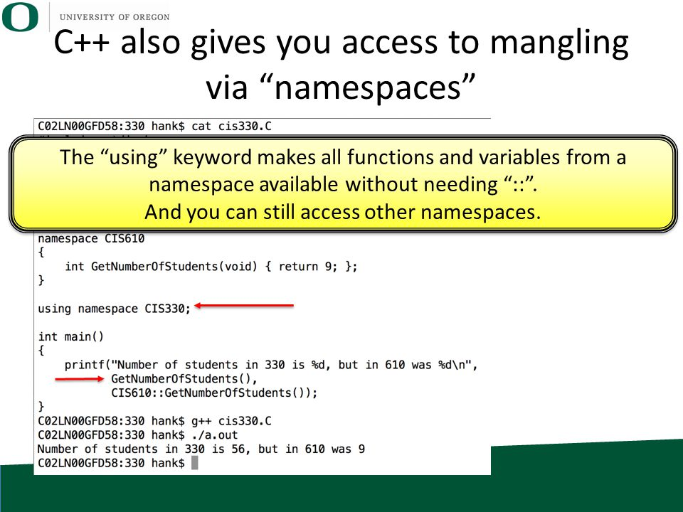 "C++ also gives you access to mangling via ""namespaces"" The ""using"" keyword makes all functions and variables from a namespace available without needin"