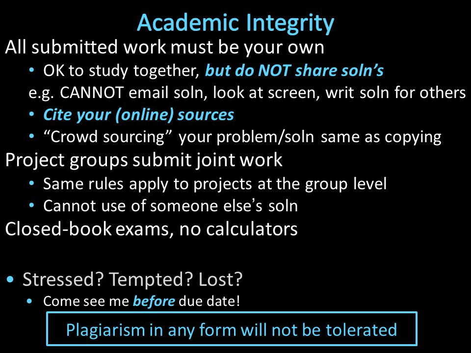 Black Board Collaboration Policy Can discuss approach together on a black board Leave and write up solution independently Do not copy solutions Plagiarism in any form will not be tolerated