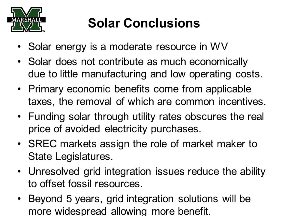 Solar Conclusions Solar energy is a moderate resource in WV Solar does not contribute as much economically due to little manufacturing and low operating costs.