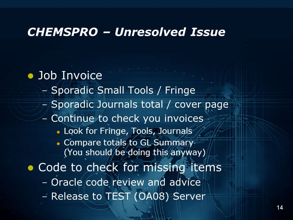 14 CHEMSPRO – Unresolved Issue Job Invoice – Sporadic Small Tools / Fringe – Sporadic Journals total / cover page – Continue to check you invoices Loo