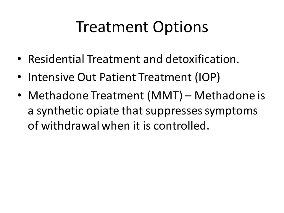 Treatment Options Residential Treatment and detoxification.