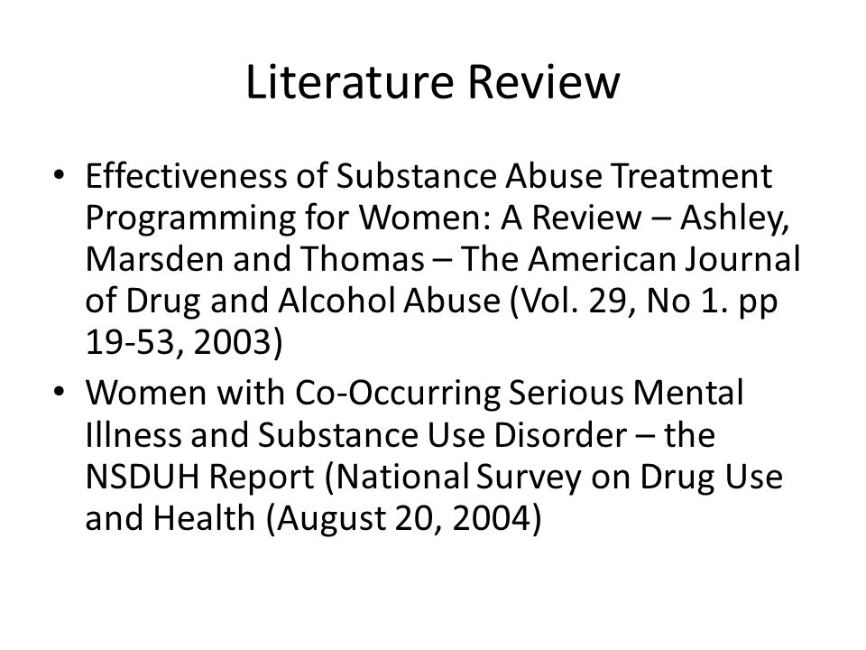 Literature Review Effectiveness of Substance Abuse Treatment Programming for Women: A Review – Ashley, Marsden and Thomas – The American Journal of Drug and Alcohol Abuse (Vol.