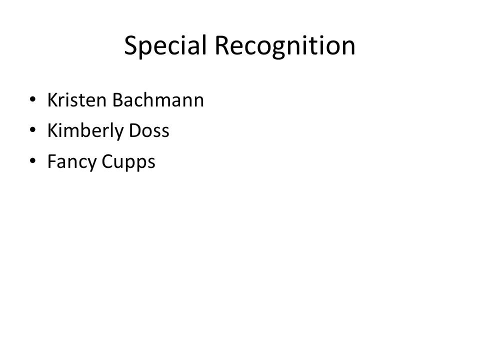 Special Recognition Kristen Bachmann Kimberly Doss Fancy Cupps
