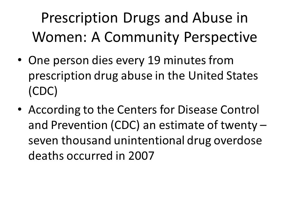 Prescription Drugs and Abuse in Women: A Community Perspective The CDC reports the two main groups at risk for prescription drug overdose are the nine million people who report long-term medical use of opioids – and the roughly 5 million people who have used opioids without prescription or medical need