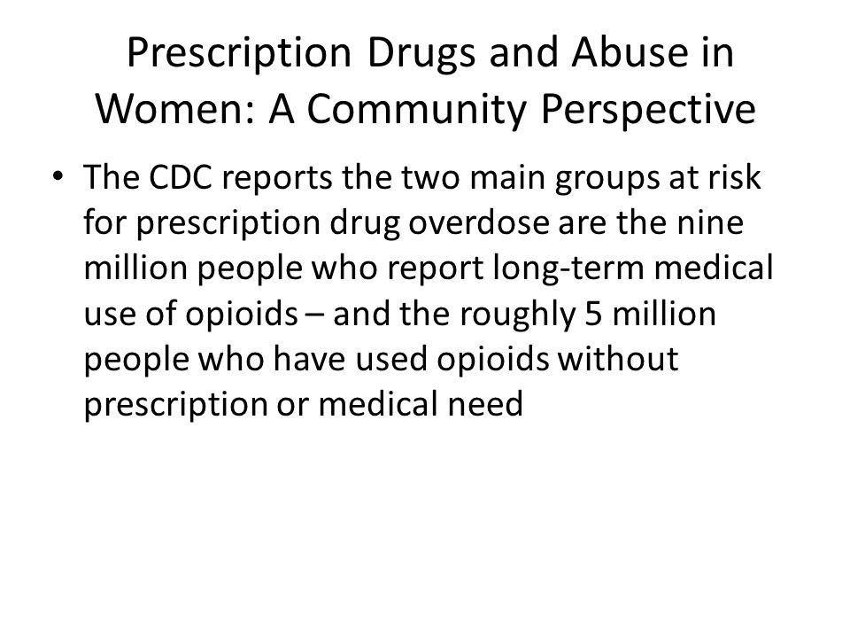 Prescription Drugs and Abuse in Women: A Community Per Seventy percent of females who responded to the Waismann Method Opiate Survey confirmed that their dependence began after taking legitimate doctor-prescribed medication.