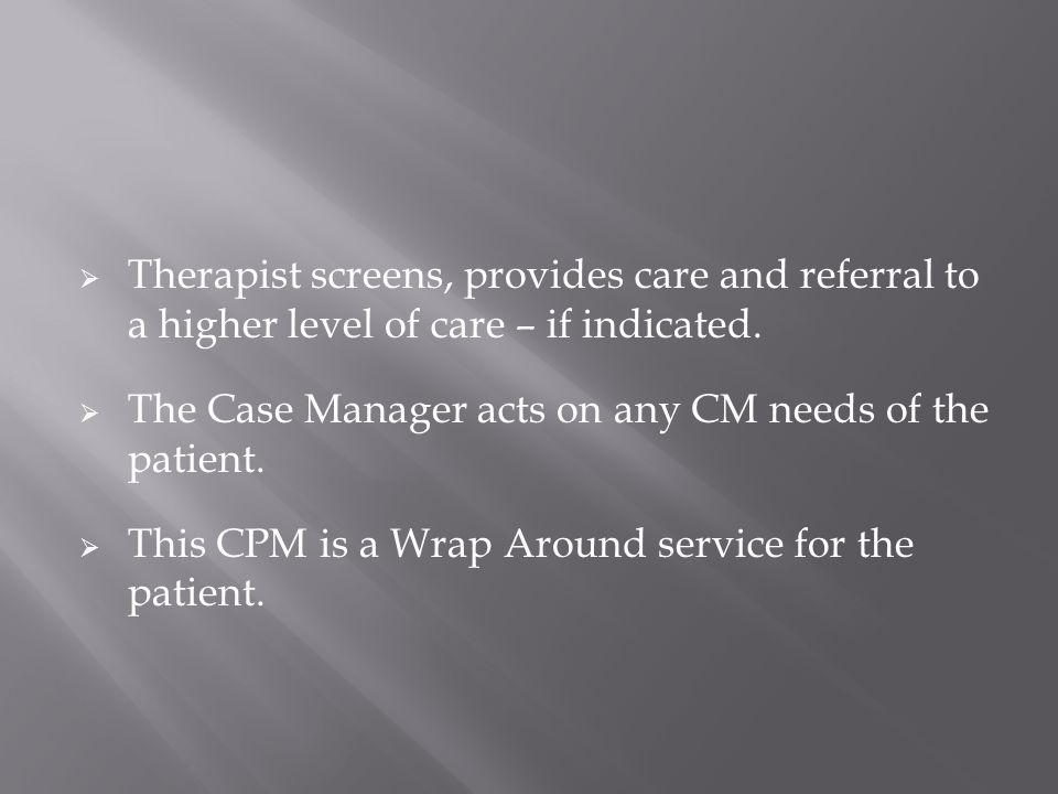  Therapist screens, provides care and referral to a higher level of care – if indicated.