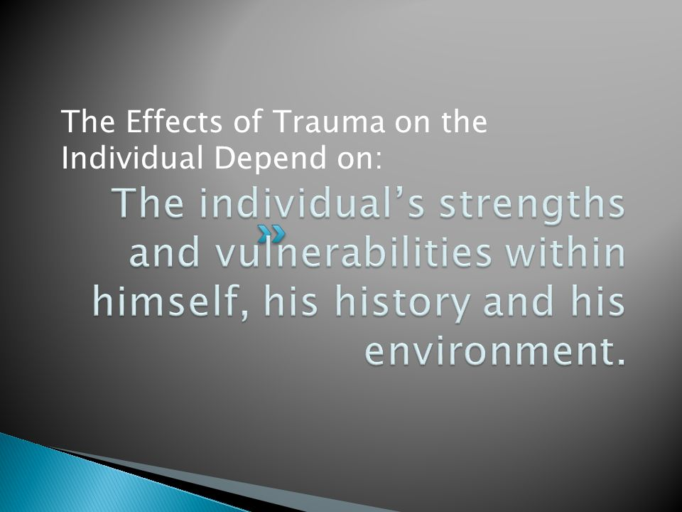  Assessment of all strengths and vulnerabilities of the individual and her environment ◦ Use CARE2 or CANS as a broad based assessment  Assess the developmental level of basic life skills for all people that have experienced childhood trauma and are having difficulty forming relationships or coping with life.