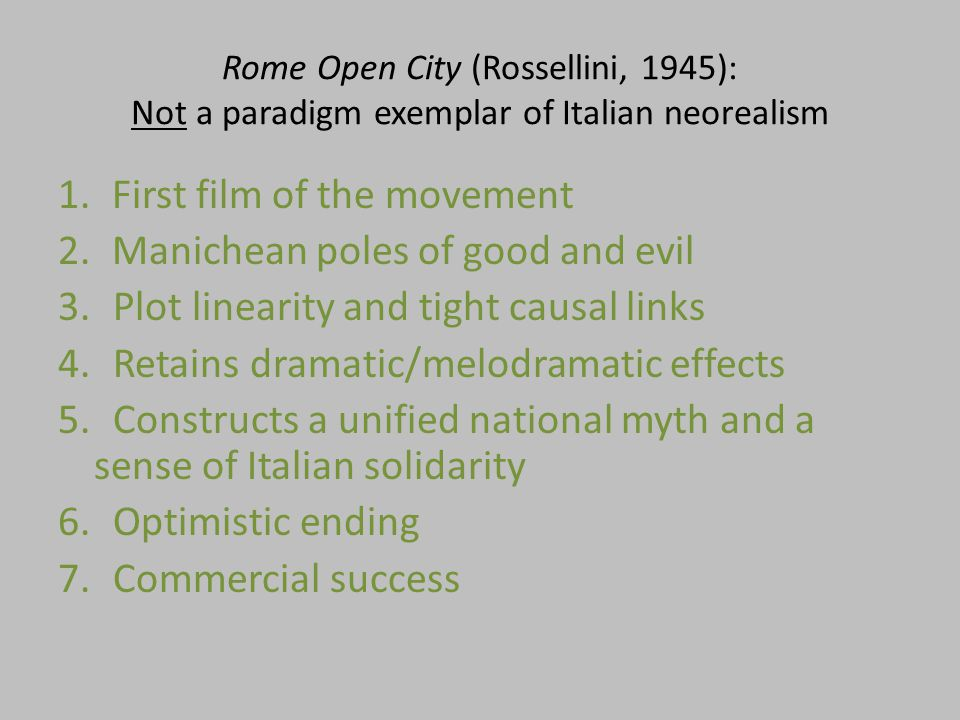 Rome Open City (Rossellini, 1945): Not a paradigm exemplar of Italian neorealism 1.First film of the movement 2.Manichean poles of good and evil 3.