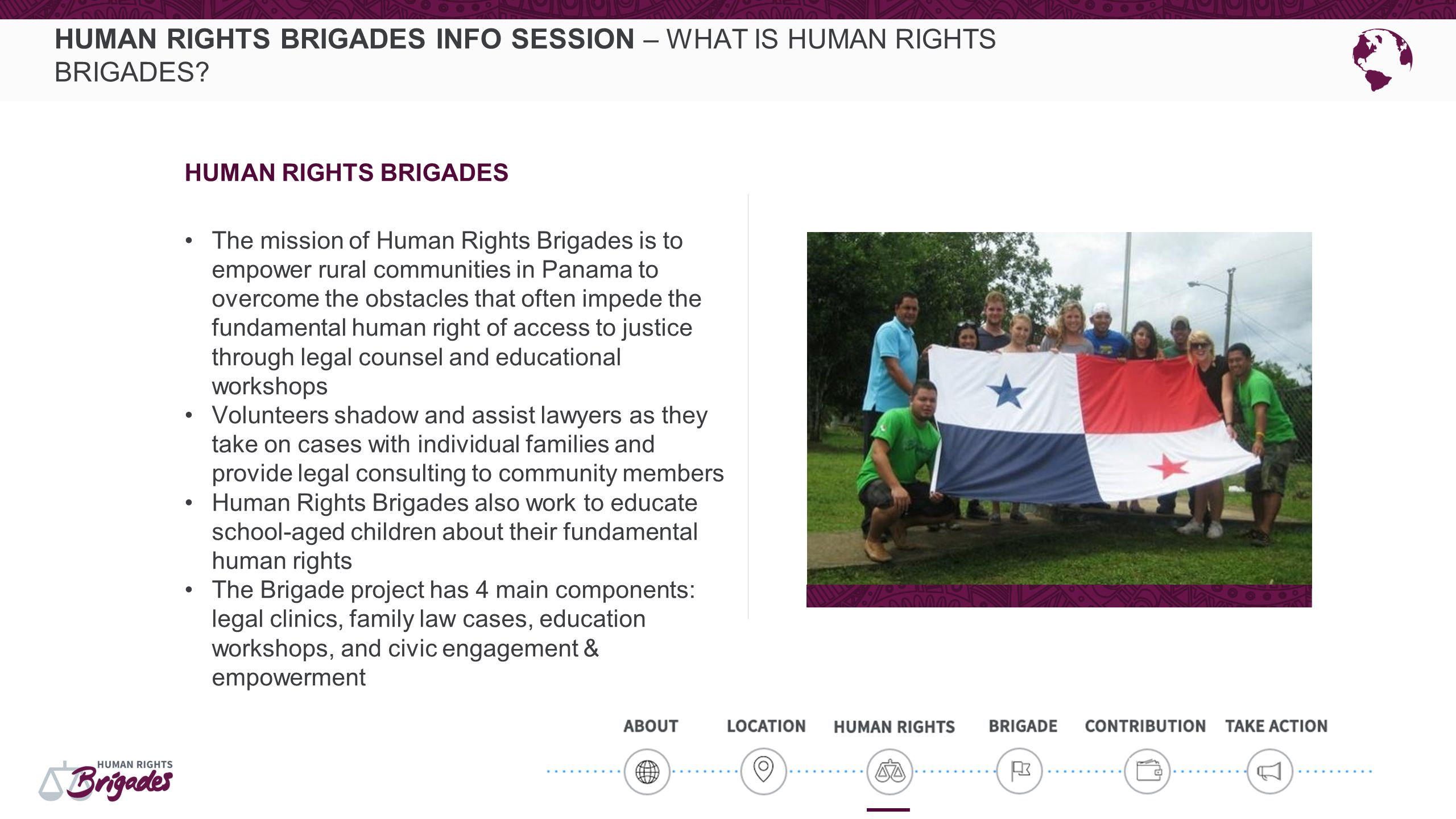 HUMAN RIGHTS BRIGADES INFO SESSION – WHAT IS HUMAN RIGHTS BRIGADES? HUMAN RIGHTS BRIGADES The mission of Human Rights Brigades is to empower rural com