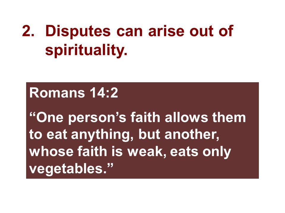 "Romans 14:2 ""One person's faith allows them to eat anything, but another, whose faith is weak, eats only vegetables."""
