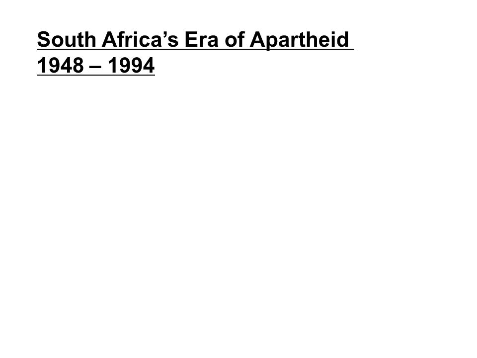 South Africa's Era of Apartheid 1948 – 1994