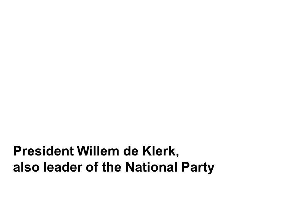 President Willem de Klerk, also leader of the National Party