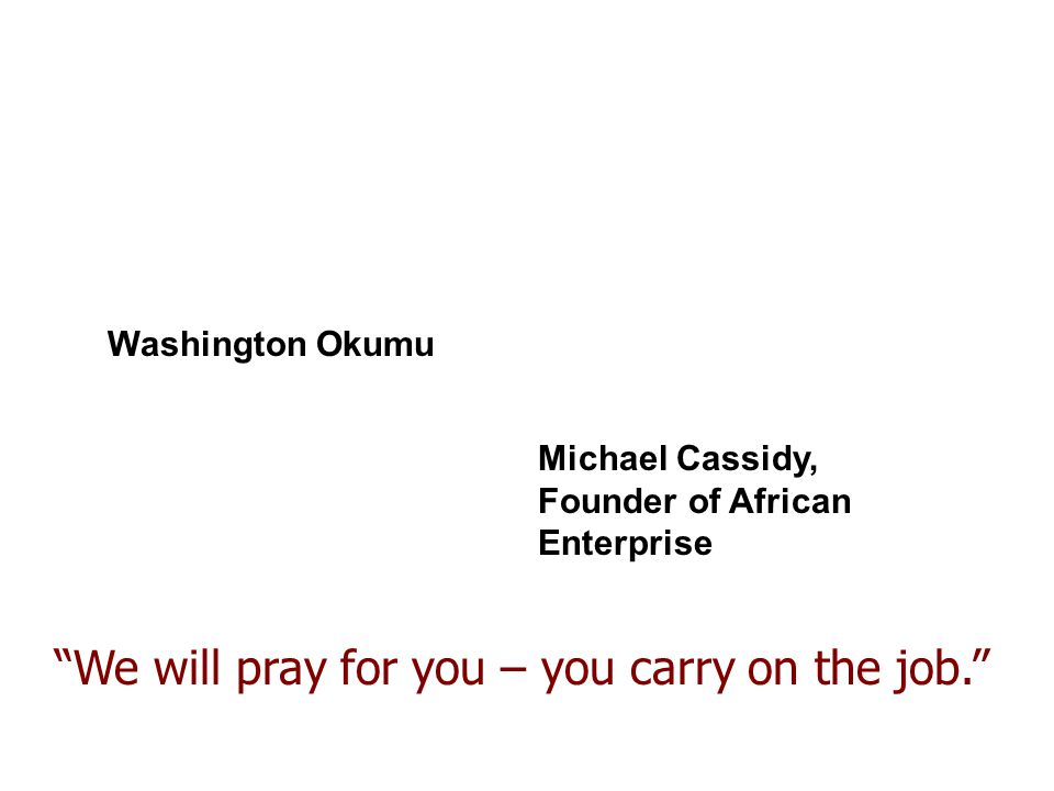 "Michael Cassidy, Founder of African Enterprise ""We will pray for you – you carry on the job."""