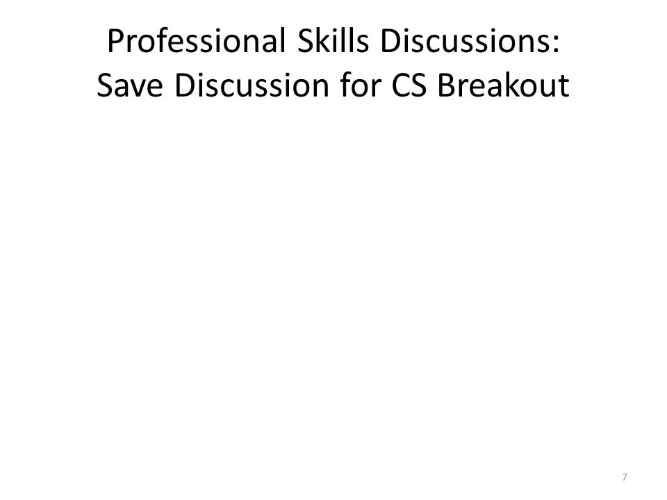 Professional Skills Discussions: Save Discussion for CS Breakout 7