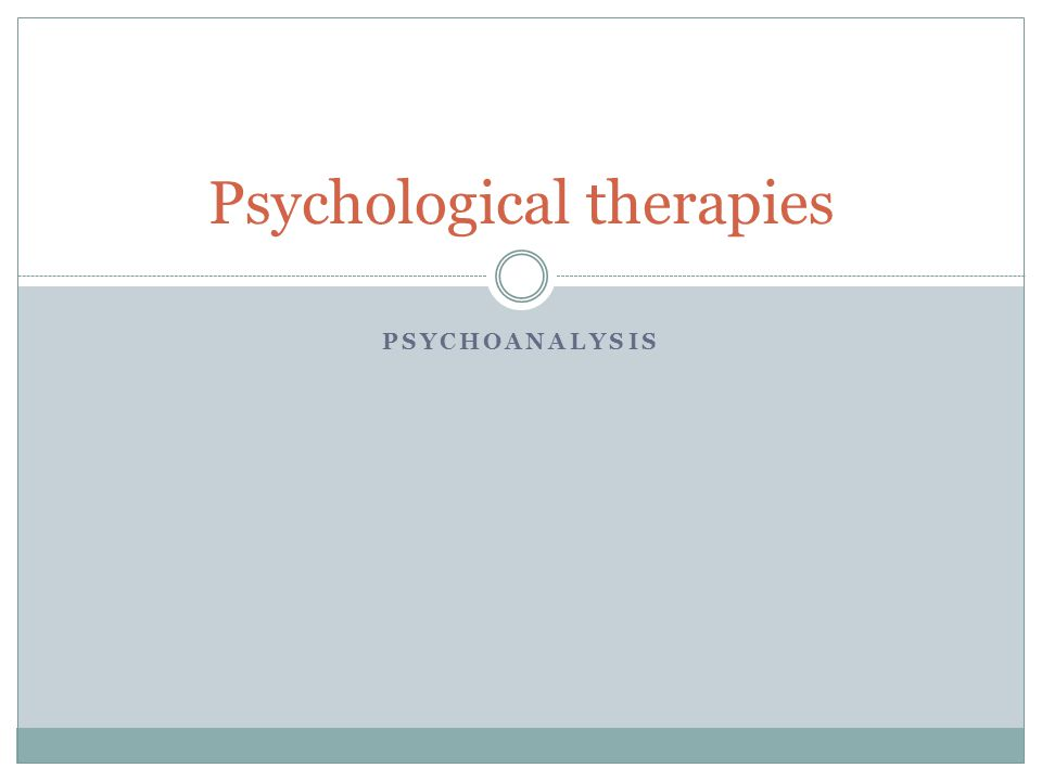 PSYCHOANALYSIS Psychological therapies