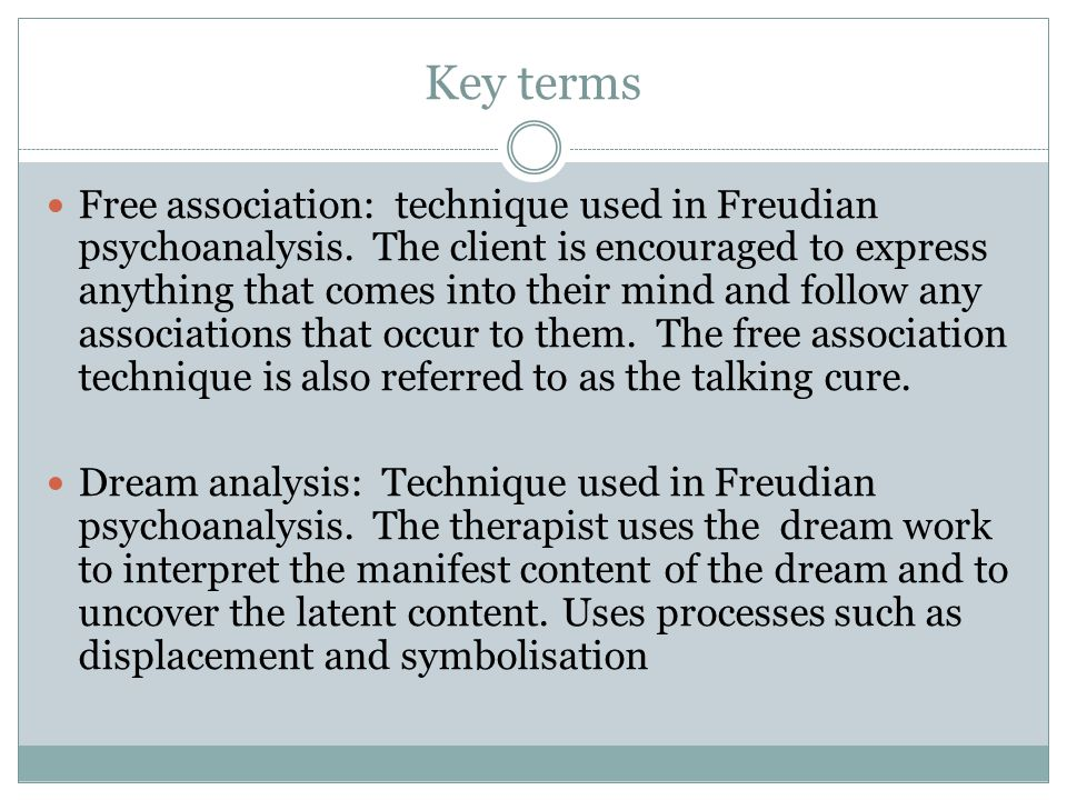 Key terms Free association: technique used in Freudian psychoanalysis.
