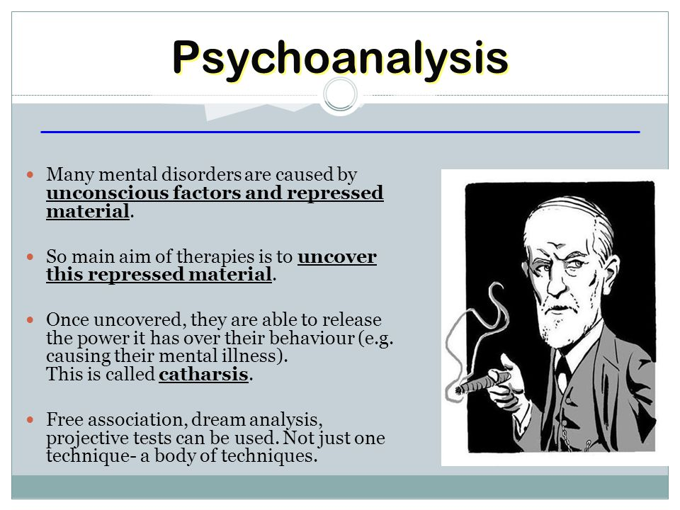 Many mental disorders are caused by unconscious factors and repressed material.