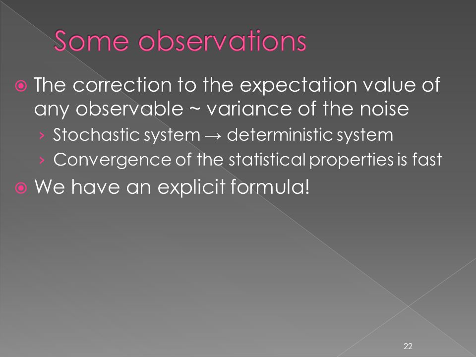  The correction to the expectation value of any observable ~ variance of the noise › Stochastic system → deterministic system › Convergence of the statistical properties is fast  We have an explicit formula.
