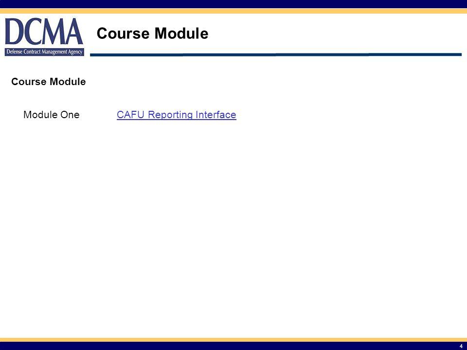 Course Topics Module One – CAFU Reporting Interface 5 Module One CAFU Reporting Interface