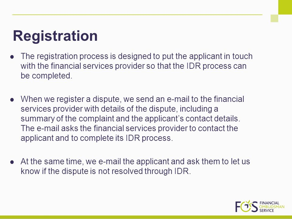 The registration process is designed to put the applicant in touch with the financial services provider so that the IDR process can be completed. When