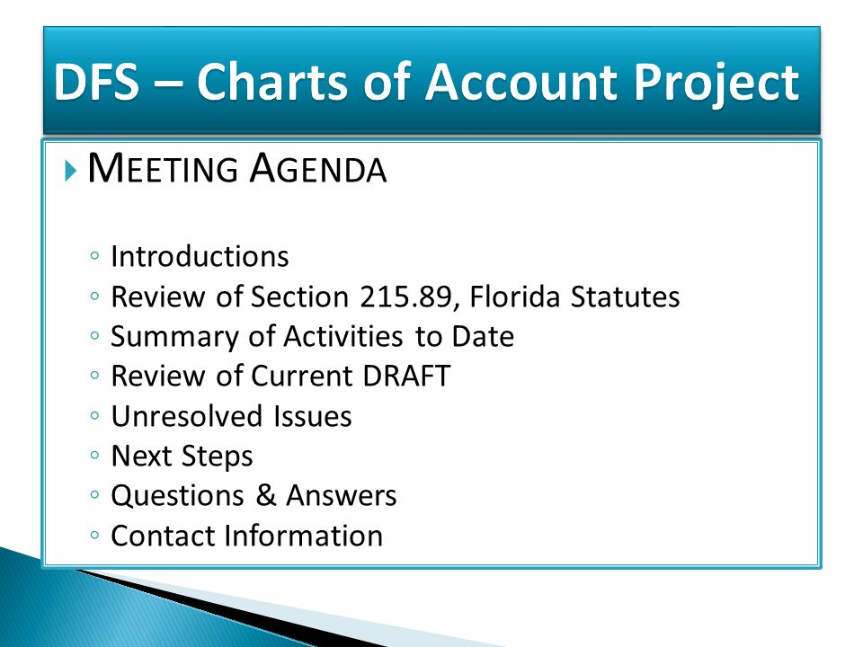  M EETING A GENDA ◦ Introductions ◦ Review of Section 215.89, Florida Statutes ◦ Summary of Activities to Date ◦ Review of Current DRAFT ◦ Unresolved Issues ◦ Next Steps ◦ Questions & Answers ◦ Contact Information