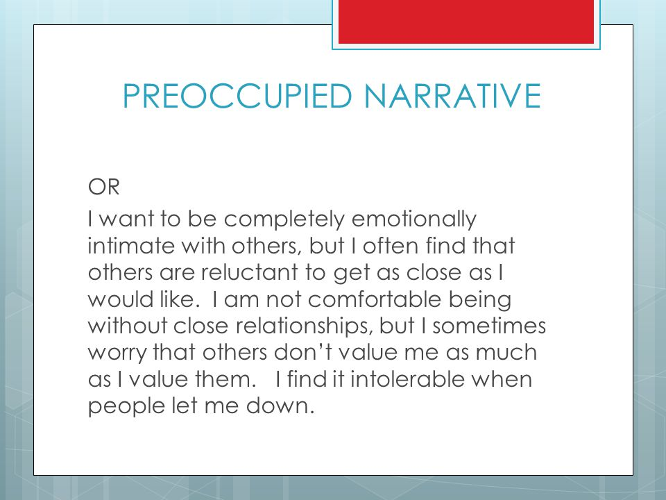 PREOCCUPIED NARRATIVE OR I want to be completely emotionally intimate with others, but I often find that others are reluctant to get as close as I wou