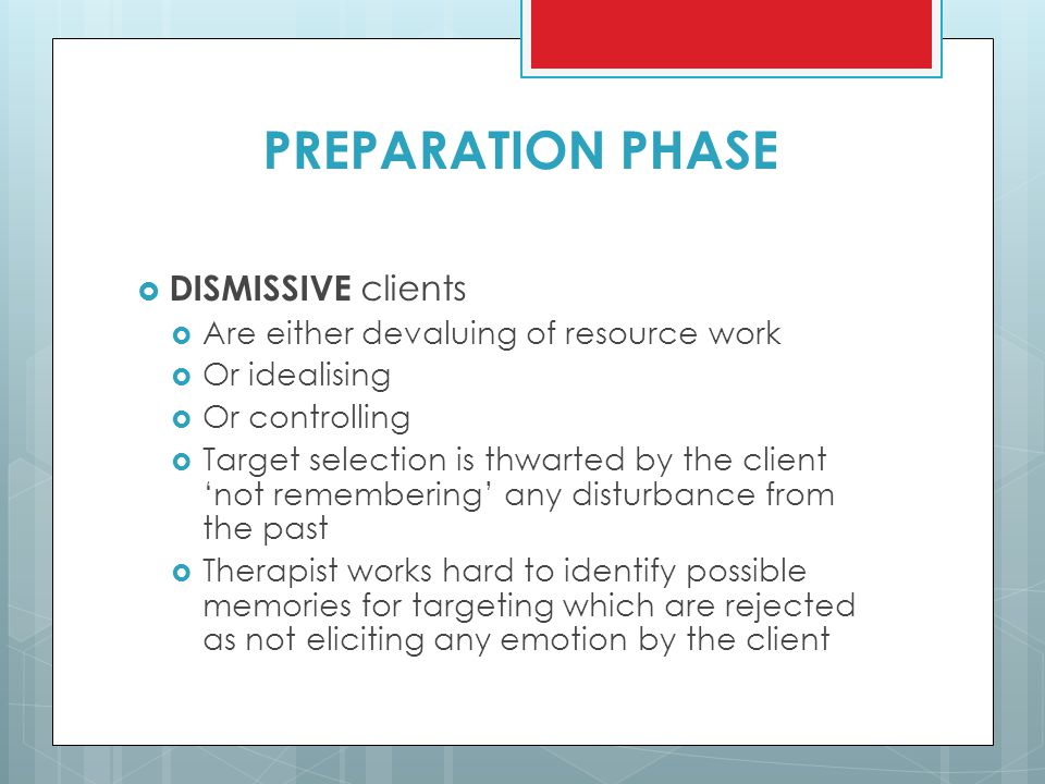 PREPARATION PHASE  DISMISSIVE clients  Are either devaluing of resource work  Or idealising  Or controlling  Target selection is thwarted by the