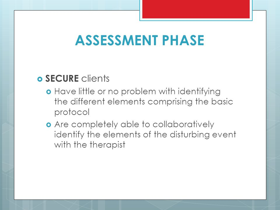 ASSESSMENT PHASE  SECURE clients  Have little or no problem with identifying the different elements comprising the basic protocol  Are completely a