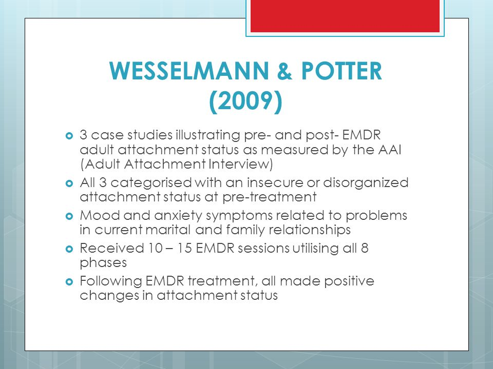 WESSELMANN & POTTER (2009)  3 case studies illustrating pre- and post- EMDR adult attachment status as measured by the AAI (Adult Attachment Intervie