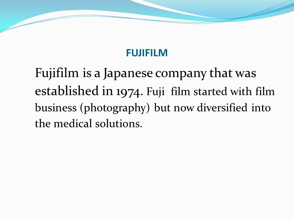 FUJIFILM Fujifilm is a Japanese company that was established in 1974. Fuji film started with film business (photography) but now diversified into the