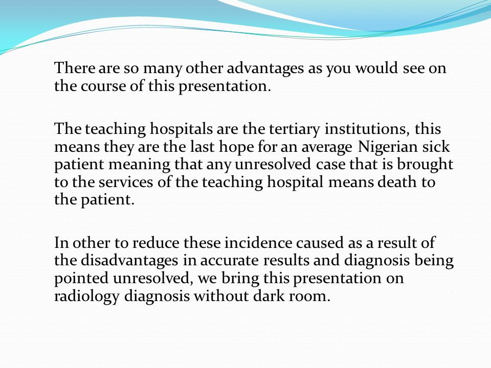 There are so many other advantages as you would see on the course of this presentation. The teaching hospitals are the tertiary institutions, this mea
