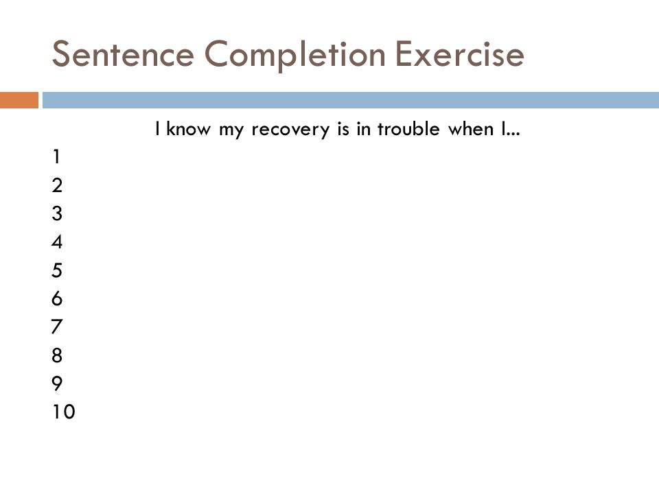Sentence Completion Exercise I know my recovery is in trouble when I... 1 2 3 4 5 6 7 8 9 10