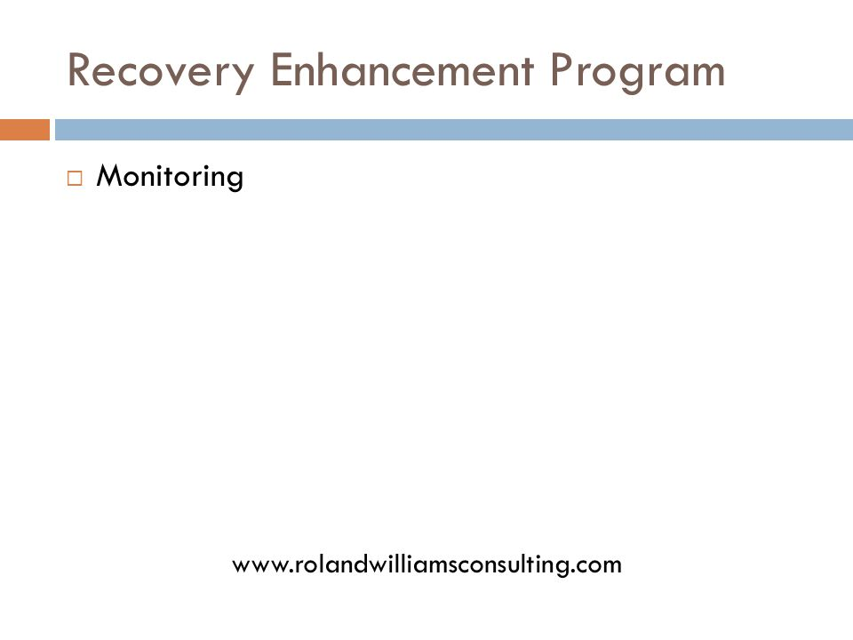 Recovery Enhancement Program  Monitoring www.rolandwilliamsconsulting.com