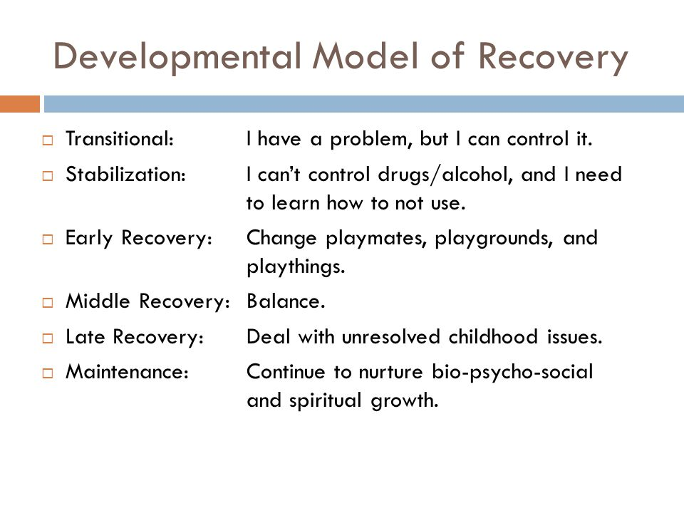 Developmental Model of Recovery  Transitional:I have a problem, but I can control it.