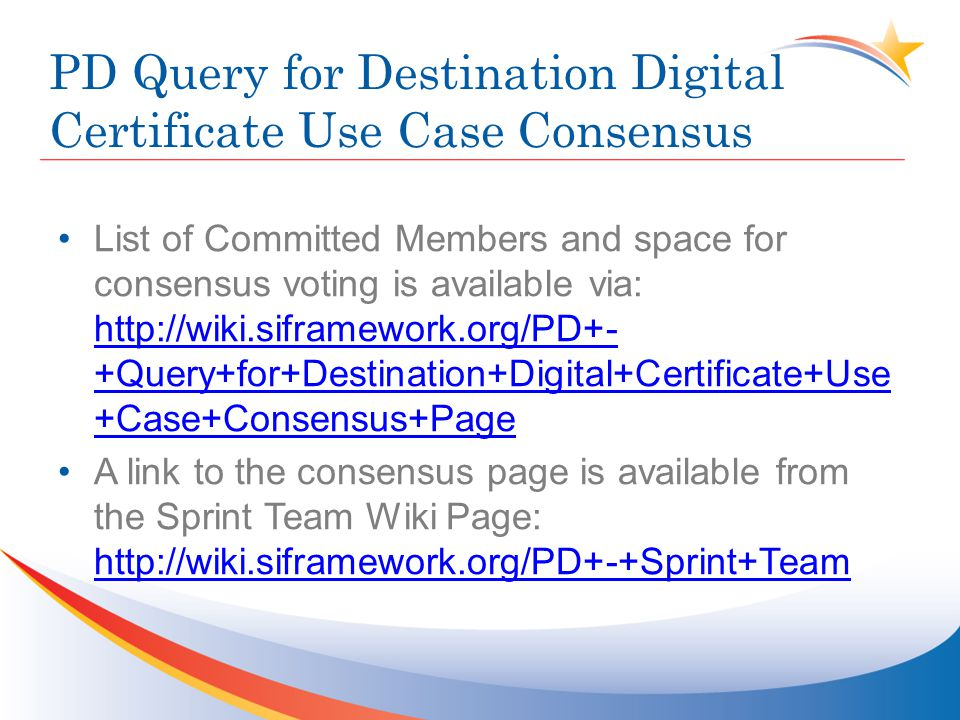 PD Query for Destination Digital Certificate Use Case Consensus List of Committed Members and space for consensus voting is available via: http://wiki