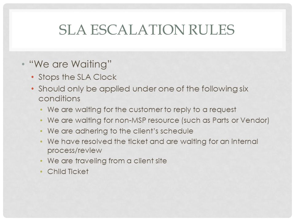"SLA ESCALATION RULES ""We are Waiting"" Stops the SLA Clock Should only be applied under one of the following six conditions We are waiting for the cust"