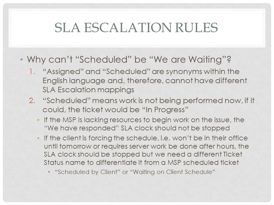 "SLA ESCALATION RULES Why can't ""Scheduled"" be ""We are Waiting""? 1.""Assigned"" and ""Scheduled"" are synonyms within the English language and, therefore,"