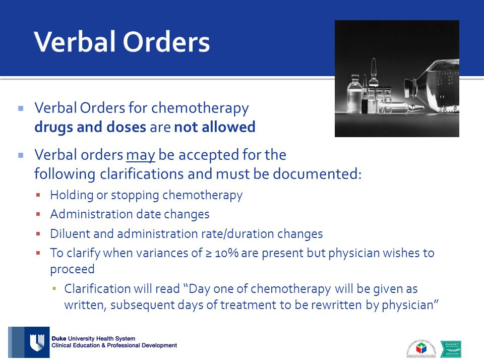  Verbal Orders for chemotherapy drugs and doses are not allowed  Verbal orders may be accepted for the following clarifications and must be document