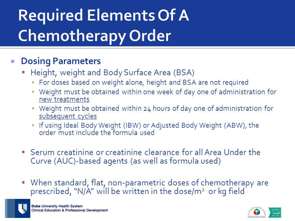  Dosing Parameters  Height, weight and Body Surface Area (BSA) ▪ For doses based on weight alone, height and BSA are not required ▪ Weight must be o