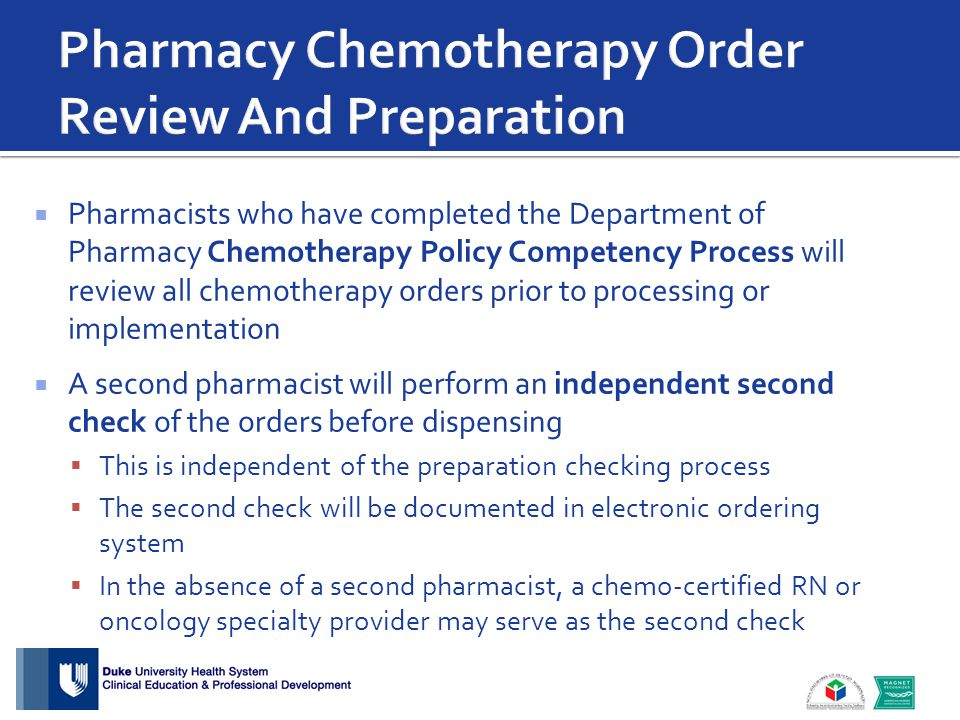  Pharmacists who have completed the Department of Pharmacy Chemotherapy Policy Competency Process will review all chemotherapy orders prior to proces