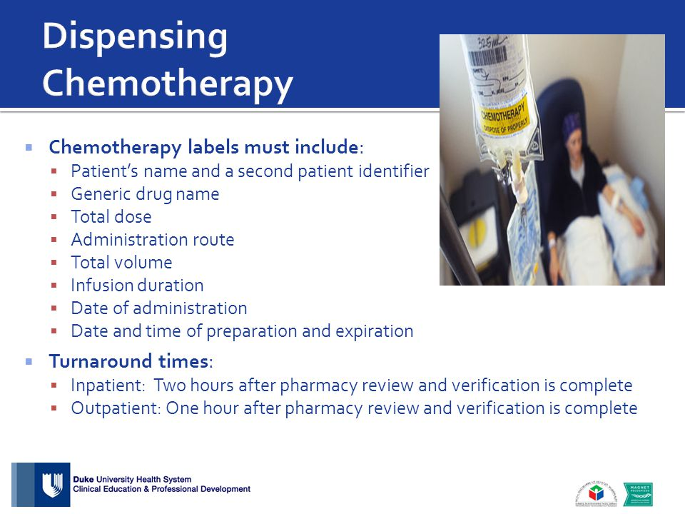  Chemotherapy labels must include:  Patient's name and a second patient identifier  Generic drug name  Total dose  Administration route  Total v