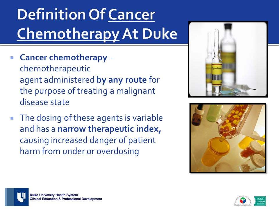  Cancer chemotherapy – chemotherapeutic agent administered by any route for the purpose of treating a malignant disease state  The dosing of these a