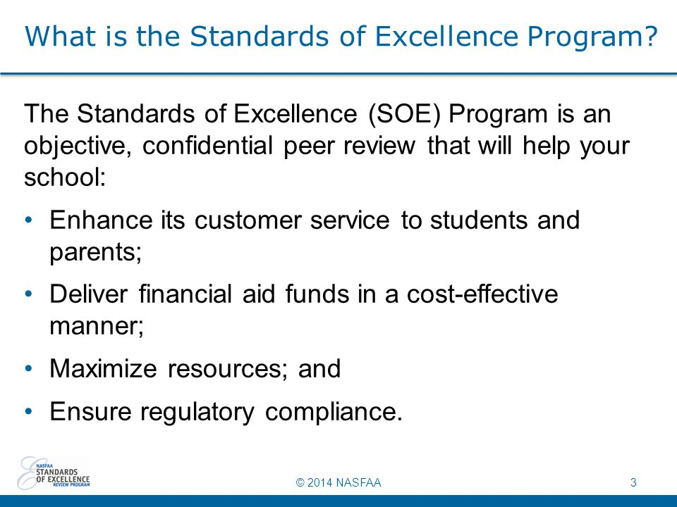 © 2014 NASFAA3 What is the Standards of Excellence Program.